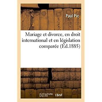 Mariage et divorce, en droit international et en législation comparée