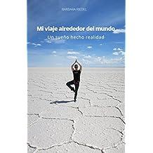 Mi viaje alrededor del mundo: Un sueño hecho realidad (Spanish Edition)