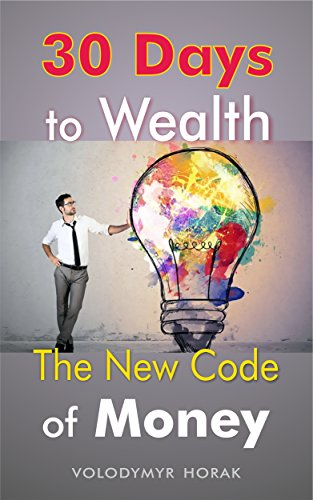 30 Days to Wealth: The New Code of Money, Create Your Business, Laws Big Money