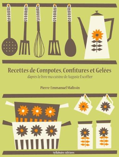 Recettes de Compotes, Confitures et Geles (La cuisine d'Auguste Escoffier t. 1)