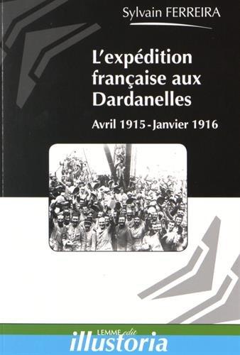 L'expédition française des Dardanelles: Avril 1915-Janvier 1916.