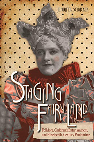 Staging Fairyland: Folklore, Children's Entertainment, and Nineteenth-Century Pantomime (Series in Fairy-Tale Studies) (English Edition)