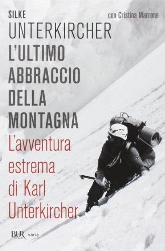 L'ultimo abbraccio della montagna. L'avventura estrema di Karl Unterkircher pdf