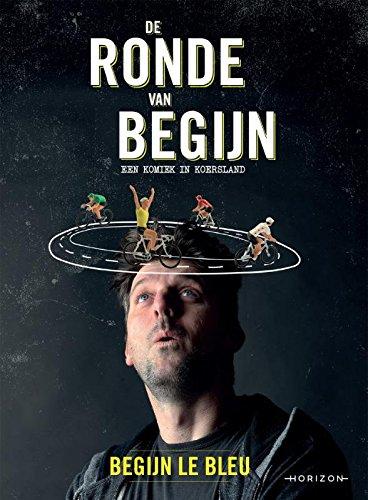 De ronde van Begijn: een komiek in Koersland por Begijn Le Bleu