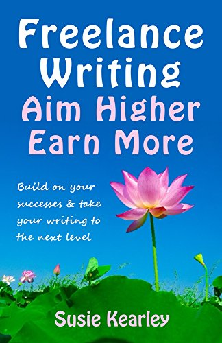 free kindle book Freelance Writing: Aim Higher, Earn More: Build on your successes and take your writing to the next level