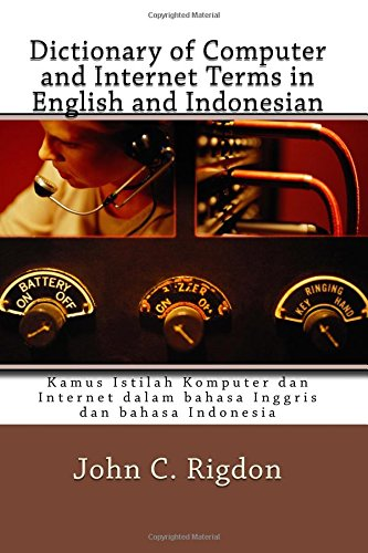 Dictionary of Computer and Internet Terms in English and Indonesian: Kamus Istilah Komputer dan Internet dalam bahasa Inggris dan bahasa Indonesia: Volume 18 (Words R Us Bi-lingual Dictionaries)