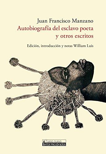 Autobiografía del esclavo poeta y otros escritos (El Fuego Nuevo. Textos recobrados nº 3) por Juan Francisco Manzano