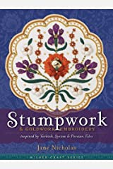 Stumpwork and Goldwork Embroidery: Inspired by Turkish, Syrian and Persian Tiles (Milner Craft) (Milner Craft (Hardcover)) Hardcover