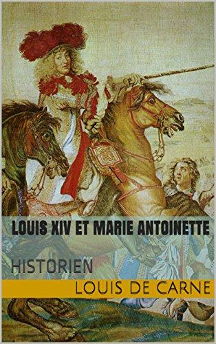 LOUIS XIV ET MARIE ANTOINETTE: HISTORIEN par louis DE CARNE
