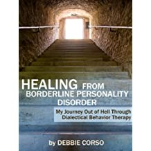 Healing From Borderline Personality Disorder: My Journey Out of Hell Through Dialectical Behavior Therapy (English Edition)