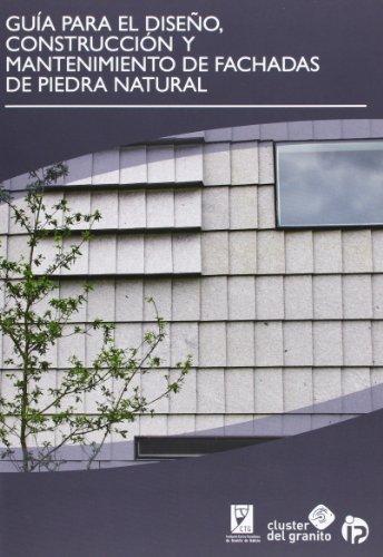 Guía para el diseño, construcción y mantenimiento de fachadas de piedra natural (Soluciones con piedra) por Fundación Centro Tecnolóxico do Granito de Galicia