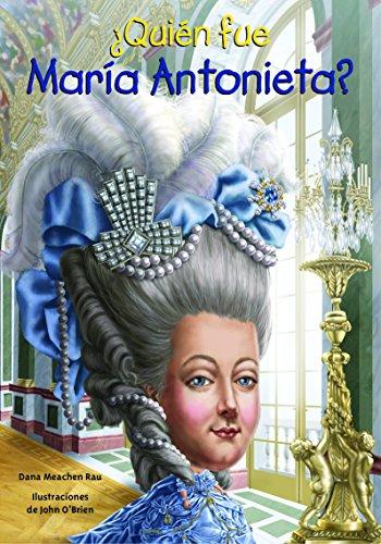 Quien Fue Maria Antonieta? (Quien Fue...? / Who Was...?) por Dana Meachen Rau