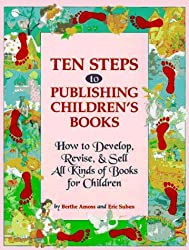 Ten Steps to Publishing Children's Books: How to Develop, Revise & Sell All Kinds of Books for Children by Berthe Amoss (1997-09-24)