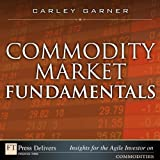 Commodity Market Fundamentals (FT Press Delivers Insights for the Agile Investor)