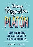 Dame reggaeton, Platón: Una historia de la filosofía en 15 lecciones