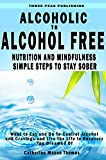 Addiction. Alcoholic to Alcohol Free: Eat Right. Think Right. Simple Steps to Stay Sober. Plus two bonus books - Alcohol Free Drinks & Sweet Treats (Addiction. ... dependence.Alcohol Addiction. Recovery)