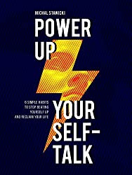 Power up Your Self-Talk: 6 Simple Habits to Stop Beating Yourself Up and Reclaim Your Life