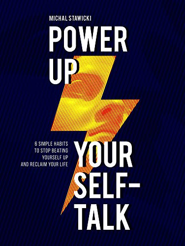 Power up Your Self-Talk: 6 Simple Habits to Stop Beating Yourself Up and Reclaim Your Life (English Edition)