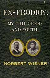 Ex-prodigy, my childhood and youth, by Norbert Wiener