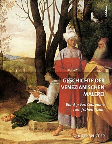 Geschichte der Venezianischen Malerei: Band 3: Von Giorgione zum frühen Tizian