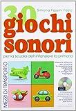 30 giochi sonori. Mezzi di trasporto per la scuola dell'infanzia e la primaria con CD, cartellone e guida operativa