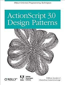 ActionScript 3.0 Design Patterns: Object Oriented Programming Techniques (Adobe Developer Library) de [Sanders, William, Chandima Cumaranatunge]