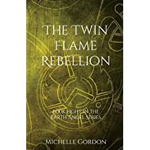 The Twin Flame Rebellion (Earth Angel Series)