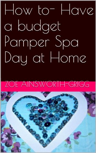 How to- Have a budget Pamper Spa Day at Home (English Edition) -