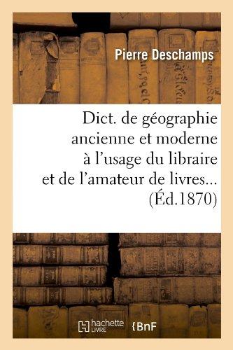 Dict. de géographie ancienne et moderne à l'usage du libraire et de l'amateur de livres (Éd.1870)