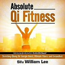 Absolute Qi Fitness (German Edition): Meridian Dehnungsübungen für ultimative Fitness, Leistung und Gesundheit