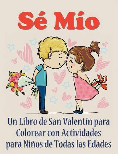 Sé Mío: Un libro de San Valentín para colorear con actividades para niños de todas las edades