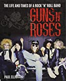 Guns N Roses: The Life and Times of a Rock n Roll Band