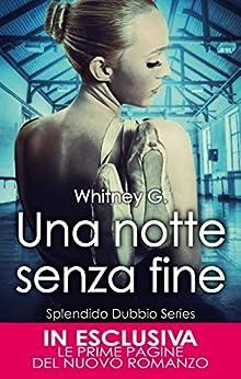 Una notte senza fine (Splendido Dubbio Series Vol. 1) di [G., Whitney]