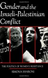 Gender and the Israeli-Palestinian Conflict: The Politics of Women's Resistance (Syracuse Studies on Peace and Conflict Resolution) by Simona Sharoni (1994-12-31)