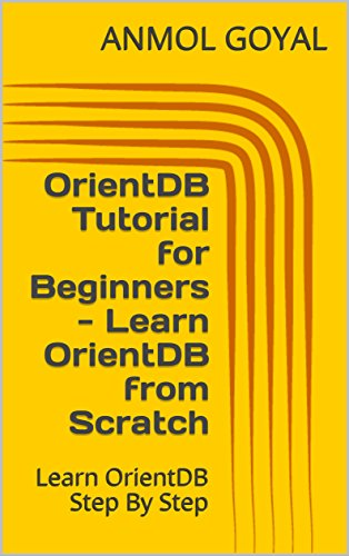 OrientDB Tutorial for Beginners - Learn OrientDB from Scratch: Learn OrientDB Step By Step