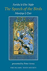 The Speech of the Birds: Mantiqu't-Tair: Mantiqu't-Tair of Faridu'd-Din Attar (Islamic Texts Society)