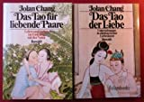 Das Tao für liebende Paare + Das Tao der Liebe. 2 Bücher! Leben und Lieben im Einklang mit der Natur. Unterweisungen in altchinesischer Liebeskunst.