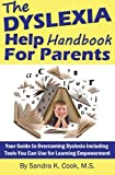 The Dyslexia Help Handbook for Parents: Your Guide to Overcoming Dyslexia Including Tools You Can Use for Learning Empowerment: Volume 2 (Learning ... Books for Enhanced Educational Outcomes)