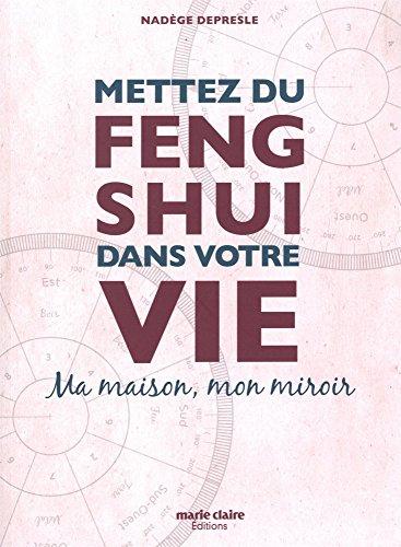 Mettez du Feng-shui dans votre vie : Ma maison, mon miroir