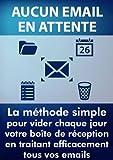 Image de Aucun email en attente: La méthode simple pour vider chaque jour votre boîte de réception en traitant efficacement tous vos emails