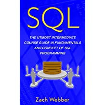 SQL: The Utmost Intermediate Course Guide In Fundamentals And Concept Of SQL Programming