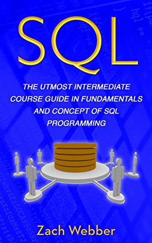 SQL: The Utmost Intermediate Course Guide In Fundamentals And Concept Of SQL Programming (English Edition)
