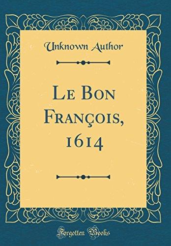 Le Bon Franois, 1614 (Classic Reprint)