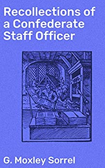 Recollections of a Confederate Staff Officer (English Edition) van [Sorrel, G. Moxley]