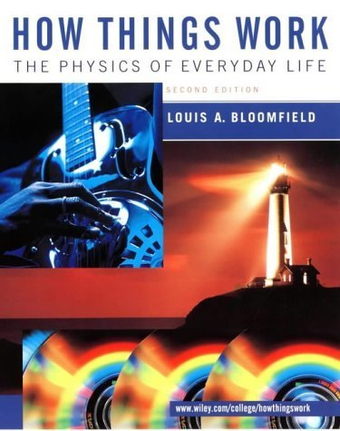 How Things Work: The Physics of Everyday Life by Bloomfield, Louis A. (2001) Paperback