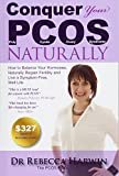 Conquer Your Pcos Naturally: How to Balance Your Hormones, Naturally Regain Fertility and Live a Symptom-Free, Well Life: Volume 1