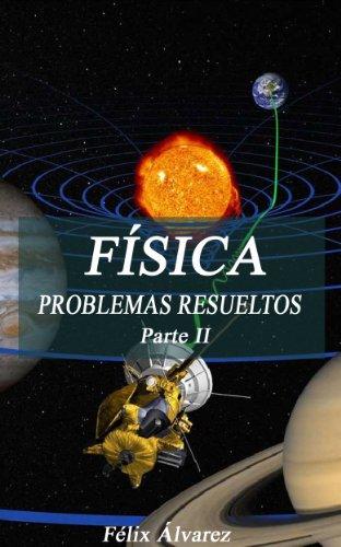FÍSICA. PROBLEMAS RESUELTOS. Parte II por Félix Álvarez