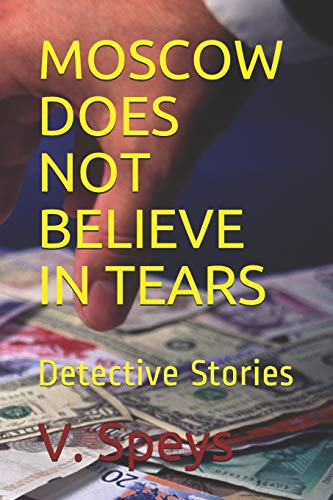 MOSCOW DOES NOT BELIEVE IN TEARS: Detective Stories