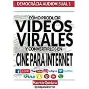 Manual Para Producir Videos Virales (DEMOCRACIA AUDIOVISUAL nº 1) (Spanish Edition)