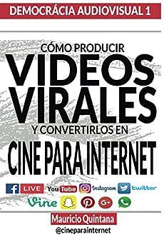 Manual Para Producir Videos Virales por Mauricio Quintana